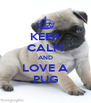 KEEP CALM AND LOVE A PUG - Personalised Poster A4 size