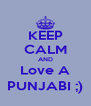 KEEP CALM AND Love A PUNJABI ;) - Personalised Poster A4 size