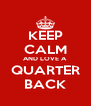 KEEP CALM AND LOVE A QUARTER BACK - Personalised Poster A4 size
