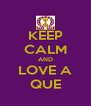 KEEP CALM AND LOVE A QUE - Personalised Poster A4 size