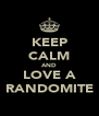 KEEP CALM AND LOVE A RANDOMITE - Personalised Poster A4 size