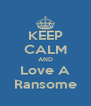 KEEP CALM AND Love A Ransome - Personalised Poster A4 size