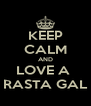 KEEP CALM AND LOVE A  RASTA GAL - Personalised Poster A4 size