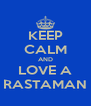 KEEP CALM AND LOVE A RASTAMAN - Personalised Poster A4 size