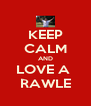 KEEP CALM AND LOVE A  RAWLE - Personalised Poster A4 size