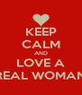 KEEP CALM AND LOVE A REAL WOMAN - Personalised Poster A4 size