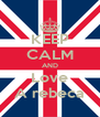 KEEP CALM AND Love A rebeca - Personalised Poster A4 size