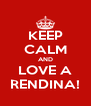 KEEP CALM AND LOVE A RENDINA! - Personalised Poster A4 size