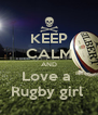 KEEP CALM AND Love a  Rugby girl  - Personalised Poster A4 size