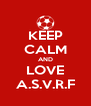 KEEP CALM AND LOVE A.S.V.R.F - Personalised Poster A4 size