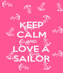 KEEP CALM AND LOVE A SAILOR - Personalised Poster A4 size