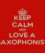KEEP CALM AND LOVE A SAXOPHONIST - Personalised Poster A4 size