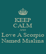 KEEP CALM AND Love A Scorpio Named Mialina - Personalised Poster A4 size