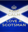 KEEP CALM AND LOVE A SCOTSMAN - Personalised Poster A4 size
