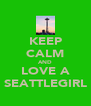 KEEP CALM AND LOVE A SEATTLEGIRL - Personalised Poster A4 size