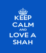 KEEP CALM AND LOVE A SHAH - Personalised Poster A4 size