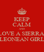 KEEP CALM AND LOVE A SIERRA  LEONEAN GIRL - Personalised Poster A4 size