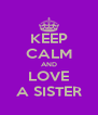 KEEP CALM AND LOVE A SISTER - Personalised Poster A4 size