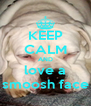 KEEP CALM AND love a smoosh face - Personalised Poster A4 size