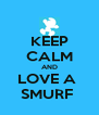 KEEP CALM AND LOVE A  SMURF  - Personalised Poster A4 size