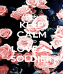 KEEP CALM AND LOVE A  SOLDIER - Personalised Poster A4 size