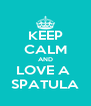 KEEP CALM AND LOVE A  SPATULA - Personalised Poster A4 size
