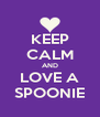 KEEP CALM AND LOVE A SPOONIE - Personalised Poster A4 size