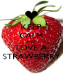 KEEP CALM AND LOVE A STRAWBERRY - Personalised Poster A4 size