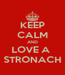 KEEP CALM AND LOVE A  STRONACH - Personalised Poster A4 size