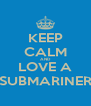 KEEP CALM AND LOVE A SUBMARINER - Personalised Poster A4 size