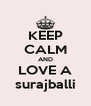 KEEP CALM AND LOVE A surajballi - Personalised Poster A4 size