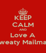 KEEP CALM AND Love A Sweaty Mailman - Personalised Poster A4 size