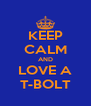 KEEP CALM AND LOVE A T-BOLT - Personalised Poster A4 size