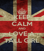 KEEP CALM AND LOVE A TALL GIRL - Personalised Poster A4 size