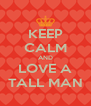 KEEP CALM AND LOVE A TALL MAN - Personalised Poster A4 size