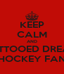 KEEP CALM AND LOVE A TATTOOED DREADLOCKED HOCKEY FAN - Personalised Poster A4 size