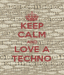 KEEP CALM AND LOVE A TECHNO - Personalised Poster A4 size