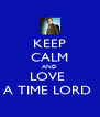 KEEP CALM AND LOVE  A TIME LORD  - Personalised Poster A4 size