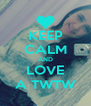 KEEP CALM AND LOVE A TWTW - Personalised Poster A4 size