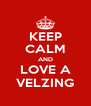 KEEP CALM AND LOVE A VELZING - Personalised Poster A4 size