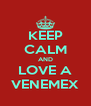 KEEP CALM AND LOVE A VENEMEX - Personalised Poster A4 size