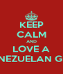 KEEP CALM AND LOVE A VENEZUELAN GIRL - Personalised Poster A4 size