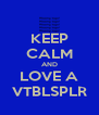 KEEP CALM AND LOVE A VTBLSPLR - Personalised Poster A4 size