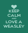 KEEP CALM AND LOVE A WEASLEY - Personalised Poster A4 size