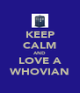 KEEP CALM AND LOVE A WHOVIAN - Personalised Poster A4 size
