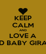 KEEP CALM AND LOVE A WILD BABY GIRAFFE - Personalised Poster A4 size