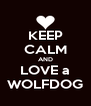 KEEP CALM AND LOVE a WOLFDOG - Personalised Poster A4 size