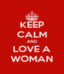 KEEP CALM AND LOVE A WOMAN - Personalised Poster A4 size