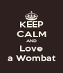 KEEP CALM AND Love a Wombat - Personalised Poster A4 size