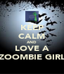 KEEP CALM AND LOVE A ZOOMBIE GIRL - Personalised Poster A4 size